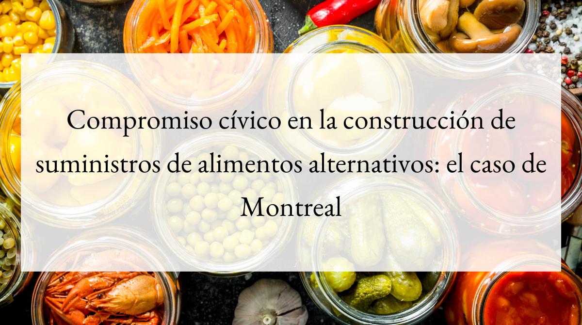 Compromiso cívico en la construcción de suministros de alimentos alternativos_ el caso de Montreal