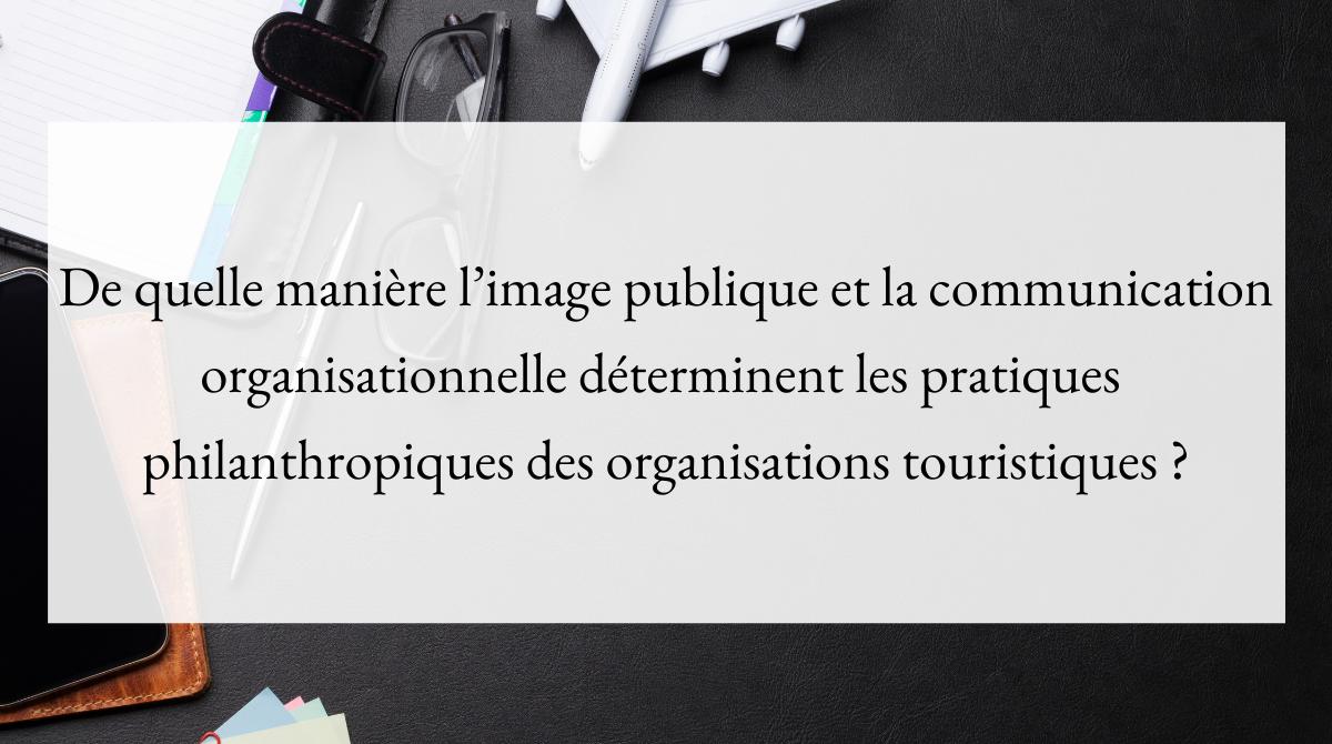 De quelle manière l'image publique et la communication organisationnelle déterminent les pratiques philanthropiques des organisations touristiques