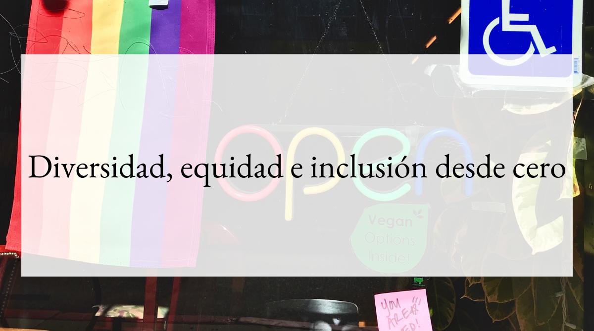 Diversidad, equidad e inclusión desde cero