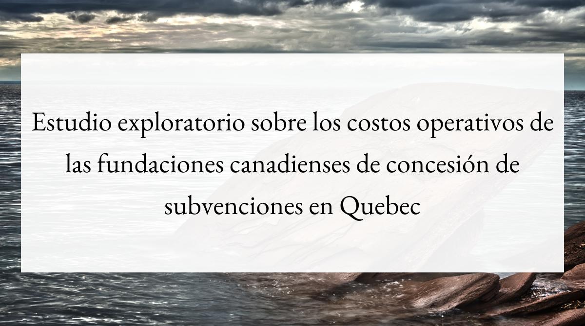 Estudio exploratorio sobre los costos operativos de las fundaciones canadienses de concesión de subvenciones en Quebec