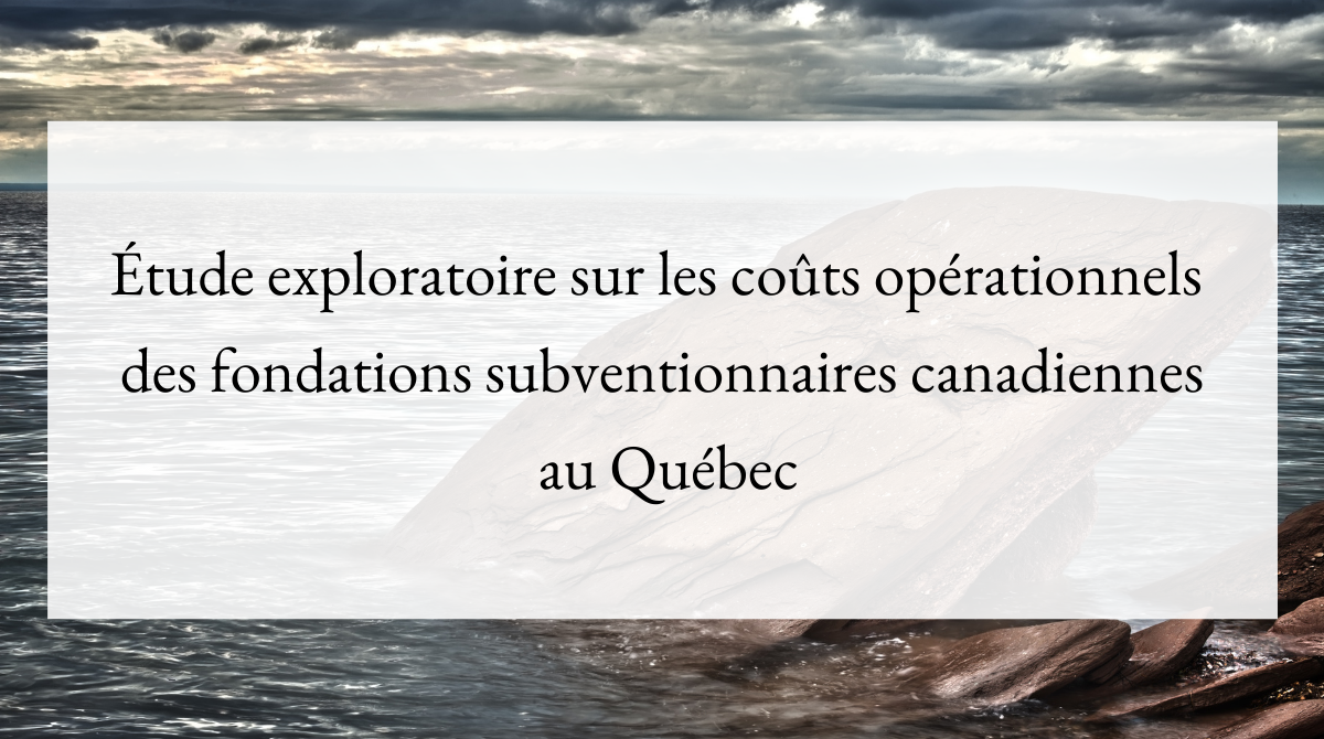 Étude exploratoire sur les coûts opérationnels des fondations subventionnaires canadiennes au Québec