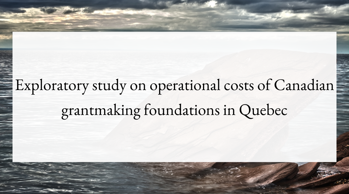 Exploratory study on operational costs of Canadian grantmaking foundations in Quebec