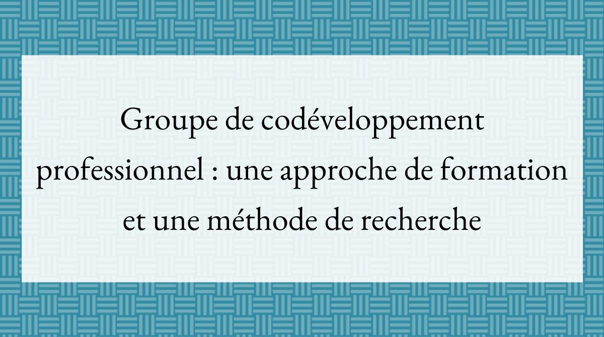 Groupe de codéveloppement professionnel une approche de formation et une méthode de recherche