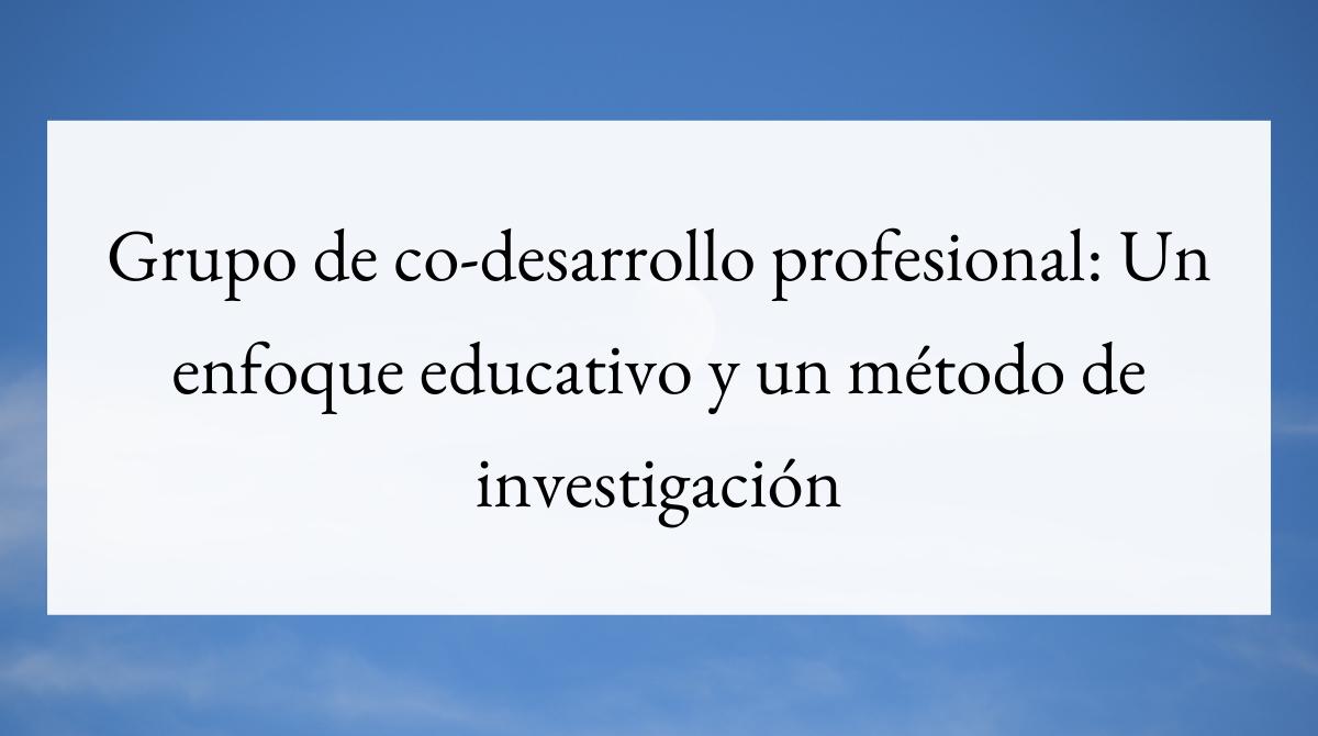 Grupo de co-desarrollo profesional_ Un enfoque educativo y un método de investigación