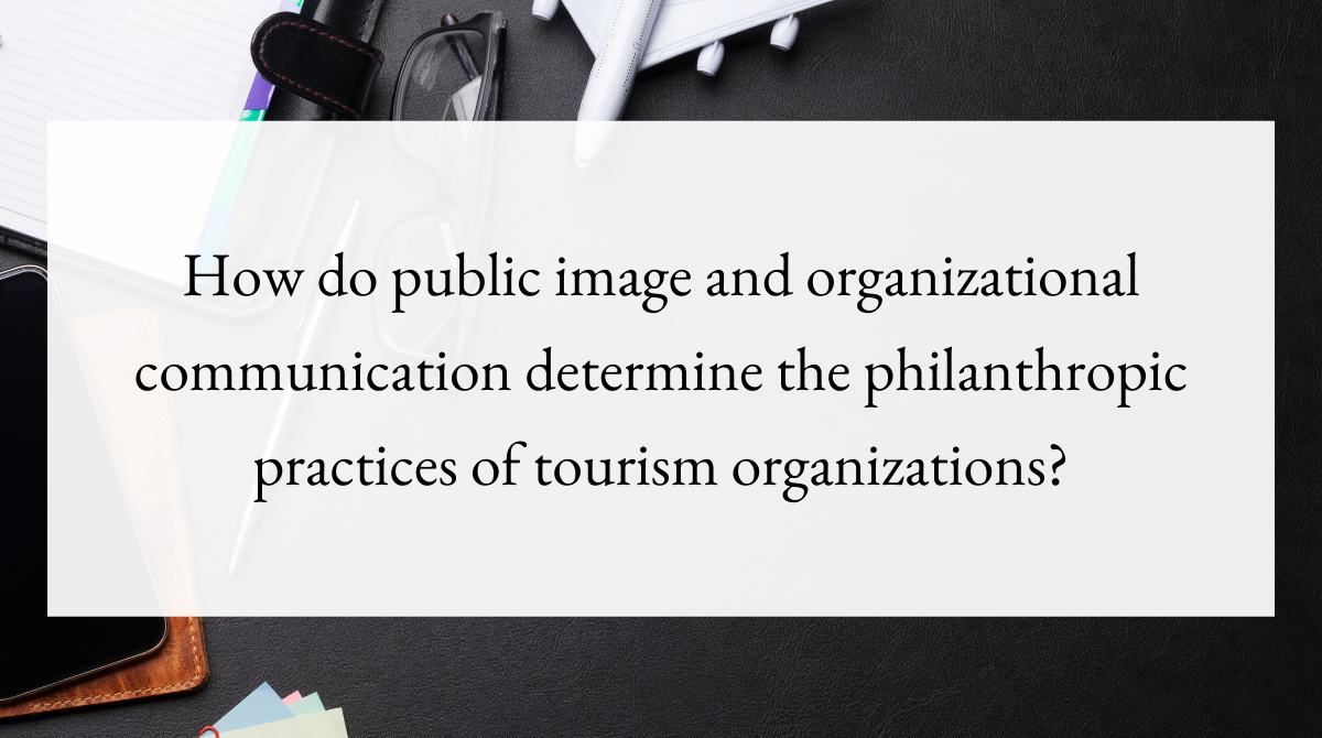 How do public image and organizational communication determine the philanthropic practices of tourism organizations_