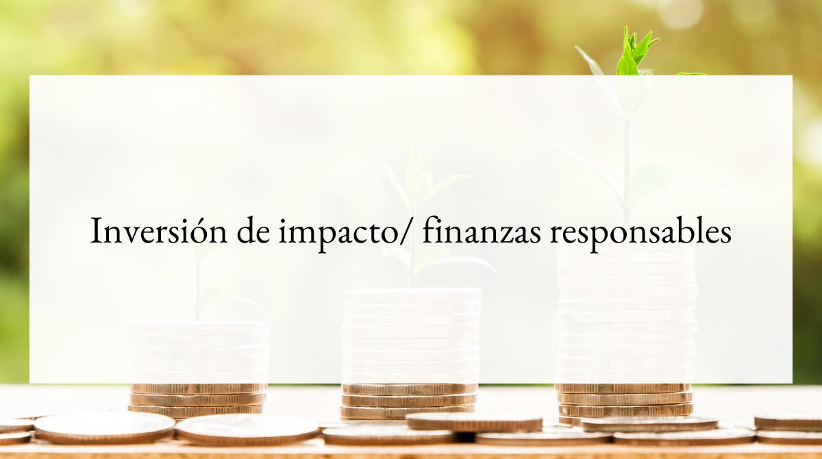 Inversión de impacto_ finanzas responsables