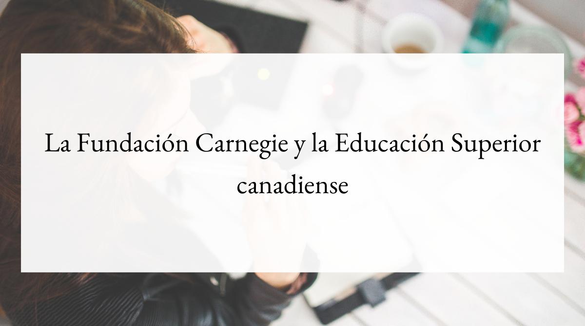 La Fundación Carnegie y la Educación Superior canadiense