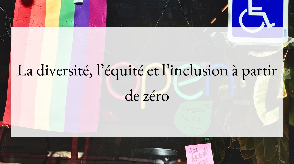 La diversité, l'équité et l'inclusion à partir de zéro