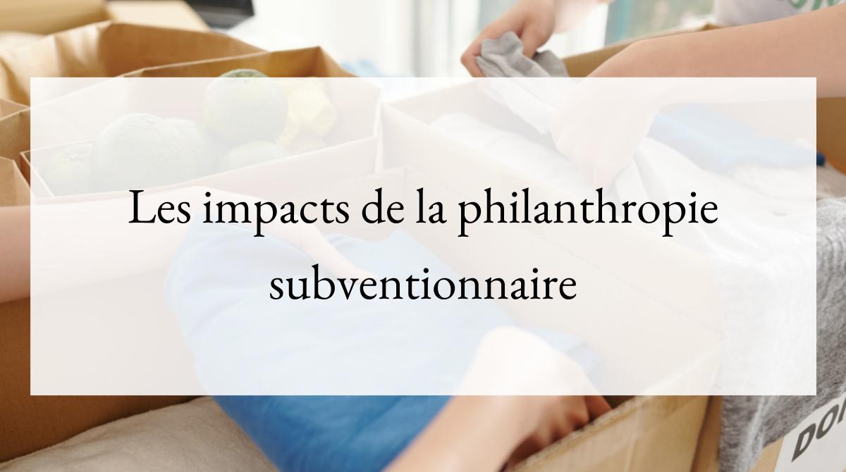 Les impacts de la philanthropie subventionnaire