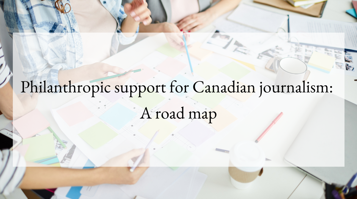 Philanthropic support for Canadian journalism A road map