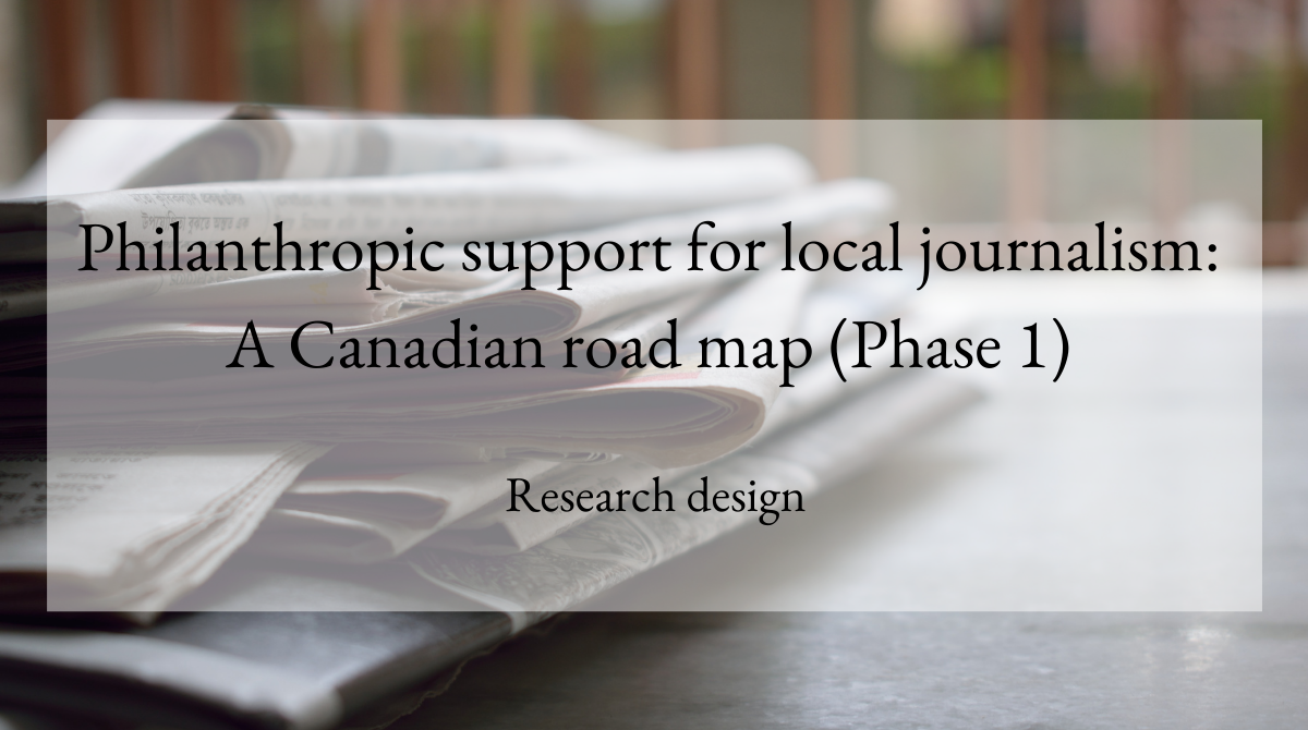 Philanthropic support for local journalism A Canadian road map (Phase 1) Research design