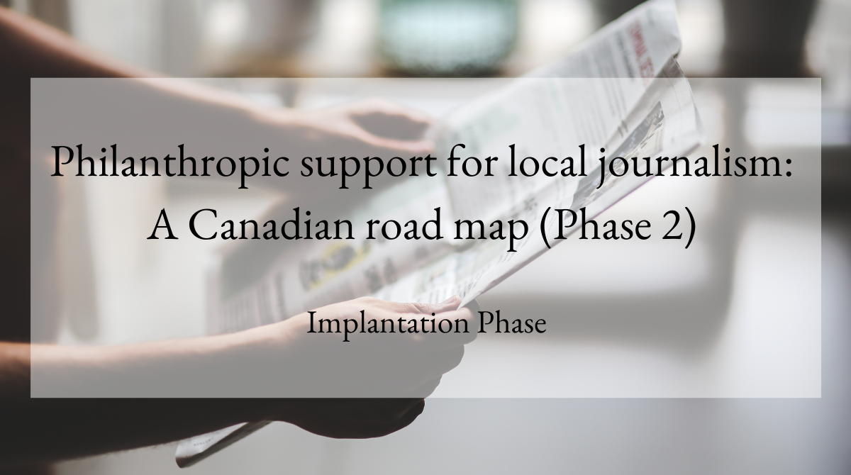 Philanthropic support for local journalism A Canadian road map (Phase 2) Implantation Phase