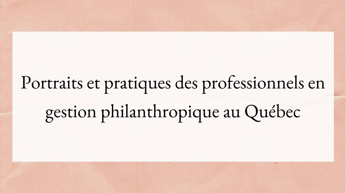 Portraits et pratiques des professionnels en gestion philanthropique au Québec