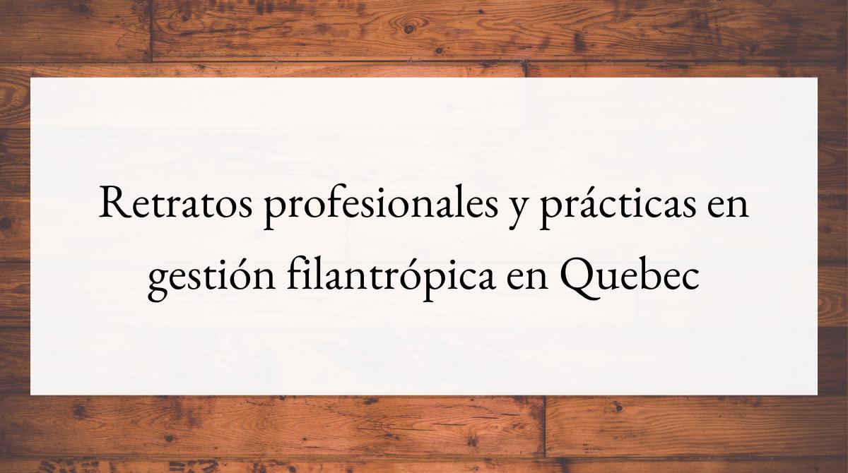Retratos profesionales y prácticas en gestión filantrópica en Quebec