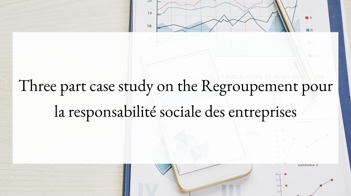 Three part case study on the Regroupement pour la responsabilité sociale des entreprises